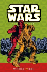 Classic Star Wars: A Long Time Ago... Volume 6: Wookiee World