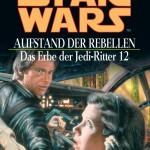 Das Erbe der Jedi-Ritter 12: Aufstand der Rebellen (2006, Paperback)