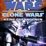 Clone Wars: Keine Gefangenen (2010, Taschenbuch)