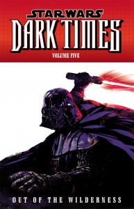 Dark Times Volume 5: Out of the Wilderness