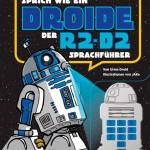 Sprich wie ein Droide – Der R2-D2-Sprachführer