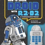 How to Speak Droid with R2-D2 – A Communication Manual
