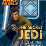 Star Wars Rebels: The Secret Jedi: The Adventures of Kanan Jarrus, Rebel Leader and Jedi Master