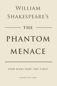 William Shakespeare's The Phantom Menace (07.04.2015)