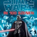 Star Wars in 100 Szenen – Erlebe das ganze Abenteuer! (27.01.2015)