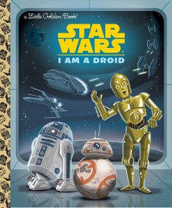 I Am a Droid - A Little Golden Book (05.01.2016)