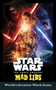 Star Wars: The Force Awakens Mad Libs (05.07.2016)