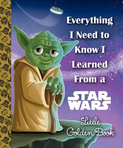 Everything I Need to Know I Learned From a Star Wars Little Golden Book (06.09.2016)