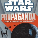 Star Wars: Propaganda - A History of Persuasive Art in the Galaxy (2016)