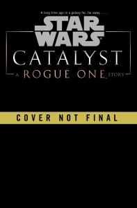 Star Wars: Catalyst: A Rogue One Novel (15.11.2016)