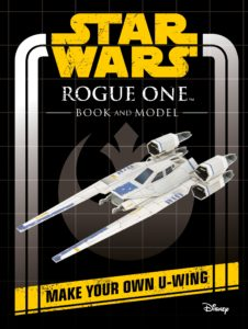 Star Wars: Rogue One: Book and Model - Make Your Own U-wing (16.12.2016)