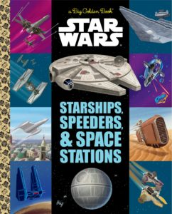 Star Wars: The Big Golden Book of Starships, Speeders, and Space Stations (25.07.2017)