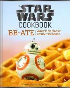 The Star Wars Cookbook: BB Ate - Awaken to the Force of Breakfast and Brunch (15.12.2017)