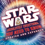 Star Wars: Absolutely Everything You Need to Know - Updated and Expanded (03.10.2017)