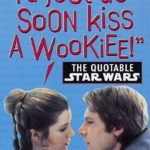 """""""I'd Just As Soon Kiss a Wookiee!"""": The Quotable Star Wars (22.10.1996)"""