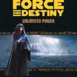 Force and Destiny: Unlimited Power (Q2 2018)
