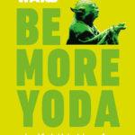 Be More Yoda (02.10.2018)