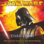 Dark Lord (Teil 1) – Die letzten Stunden der Klon-Kriege (28.03.2008)
