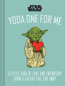 Yoda One for Me: A Little Book of Love from a Galaxy Far, Far Away (07.09.2021)