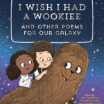 I Wish I Had a Wookiee and Other Poems for Our Galaxy (28.09.2021)