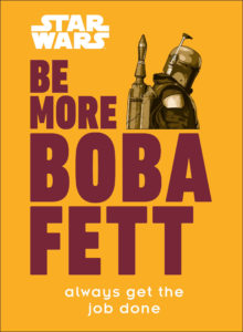 Be More Boba Fett: Always Get The Job Done (07.12.2021)