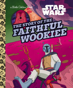 The Story of the Faithful Wookiee - A Little Golden Book (04.01.2022)
